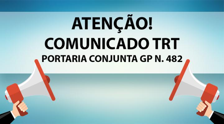 Comunicado TRT – Portaria Conjunta GP N. 482