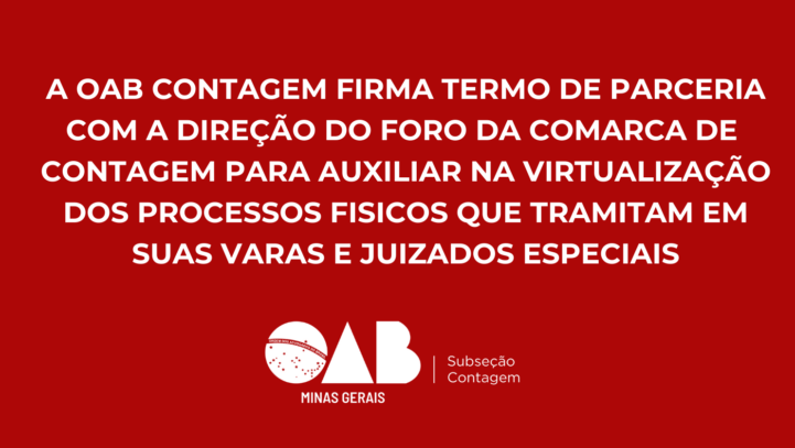 A OAB Contagem firma termo de parceria com a Direção do Foro de Contagem para auxiliar na virtualização dos processos que tramitam nesta comarca